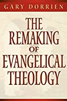 The Remaking of Evangelical Theology by Gary Dorrien(1998-10-01)