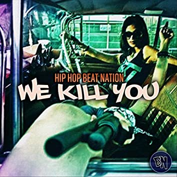 We Kill You