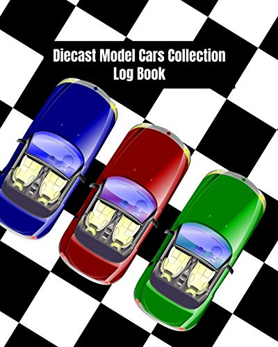 Diecast Model Cars Collection Log Book: Collectors, Catalog & Keep Track of Your Toy Diecast Model Cars & Trucks