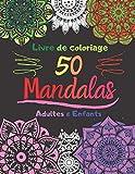 Livre de coloriage 50 Mandalas Adultes & Enfants: Livre à Colorier | 50 Mandalas pour 100 pages | Anti-stress...
