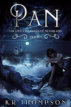 Pan: A Dark Fairytale Retelling (The Untold Stories of Neverland Book 1) by [K.R. Thompson]