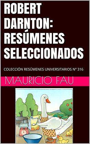 ROBERT DARNTON: RESÚMENES SELECCIONADOS: COLECCIÓN RESÚMENES UNIVERSITARIOS Nº 316 (Spanish Edition)