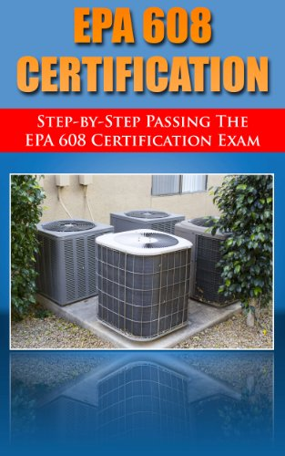 Step by Step passing the EPA 608 certification exam, including the Core, Type I, Type II, and Type III test with practice questions (English Edition)