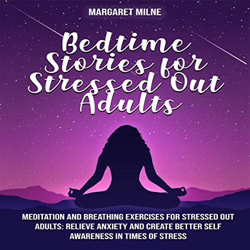 Listen Bedtime Stories for Stressed Out Adults: Meditation and Breathing Exercises for Stressed Out Adults: audio book