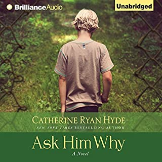 Ask Him Why                   By:                                                                                                                                 Catherine Ryan Hyde                               Narrated by:                                                                                                                                 Amy McFadden,                                                                                        Nick Podehl,                                                                                        Scott Merriman                      Length: 9 hrs and 28 mins     7 ratings     Overall 4.7