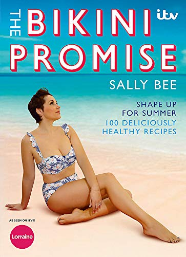 The Bikini Promise: Shape up for summer -100 deliciously healthy recipes