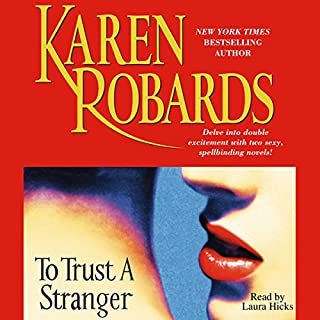 To Trust a Stranger                   By:                                                                                                                                 Karen Robards                               Narrated by:                                                                                                                                 Laura Hicks                      Length: 13 hrs and 18 mins     223 ratings     Overall 4.1