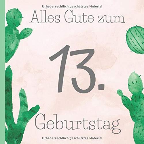 Alles Gute zum 13. Geburtstag: Gästebuch Geburtstag zum 13. Geburtstag. Kaktus Rosa Design Gästebuch zum ausfüllen & selbstgestalten. Blumen Design im ... den dreizehnten Geburtstag unvergesslich.