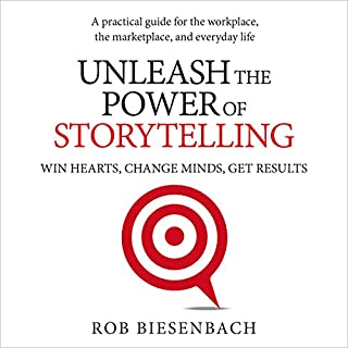 Unleash the Power of Storytelling     Win Hearts, Change Minds, Get Results              By:                                                                                                                                 Rob Biesenbach                               Narrated by:                                                                                                                                 Rob Biesenbach                      Length: 3 hrs and 10 mins     3 ratings     Overall 4.3