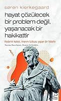 Søren Kierkegaard / Hayat Cözülecek Bir Problem Degil, Yasanacak Bir Hakikattir; Kaderini Kalesi, Imanini Tutkusu Yapan Bir Felsefe