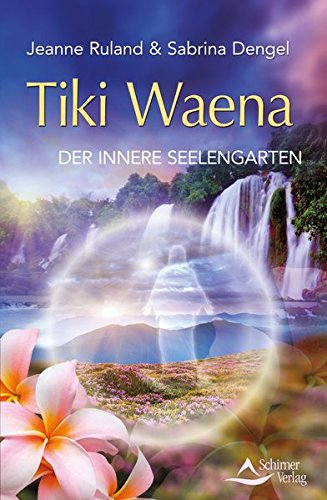 Tiki Waena: Der innere Seelengarten