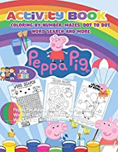 Peppa Pig Activity Book: Peppa Pig Activity Book For Kids: Wonderful World Of Coloring, Maze Game, Dot to Dot, Word Search, and More!