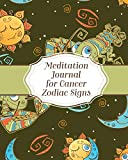 Meditation Journal For Cancer Zodiac Signs: Mindfulness - Cancer Zodiac Journal - Horoscope and Astrology - Reflection Notebook for Meditation Practice - Inspiration