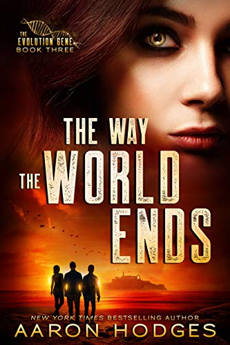 The Way the World Ends (The Evolution Gene Book 3) by [Aaron Hodges]