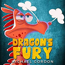 Dragon's Fury: (Childrens books about anger, picture, preschool, ages 3 5, kids) (Emotions & Feelings Book 6) by [Michael Gordon]
