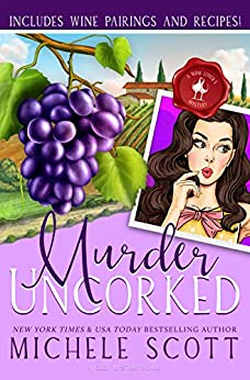 Murder Uncorked: A Savory Cozy Mystery (A Wine Lover's Mystery Book 1) by [Michele Scott]