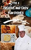 170 + creative and easy fun dishes: dinner recipes, ideas, party and meals (English Edition)