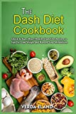 The Dash Diet Cookbook: Quick and Easy,...