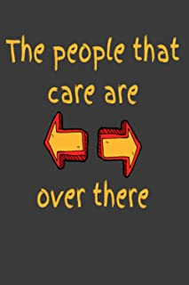 The People That Care Are Over There Notebook Journal 120 Page Wide Ruled Arrow: Funny Gift for Men Women Teen Tween Introvert