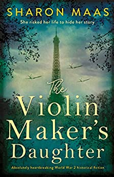 The Violin Maker's Daughter: Absolutely heartbreaking World War 2 historical fiction by [Sharon Maas]