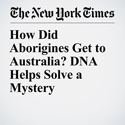 How Did Aborigines Get to Australia? DNA Helps Solve a Mystery audiobook cover art