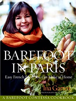 Barefoot in Paris: Easy French Food You Can Make at Home: A Barefoot Contessa Cookbook by [Ina Garten, Quentin Bacon]
