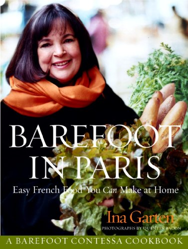 Barefoot in Paris: Easy French Food You Can Make at Home: A Barefoot...