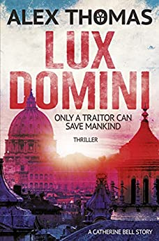 Lux Domini: Thriller: A Catherine Bell Story by [Alex Thomas, Christine Louise Hohlbaum]