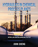 Hydraulics in Chemical Process Plants With Fluid Flow in Piping and Pipelines for Practicing Engineers