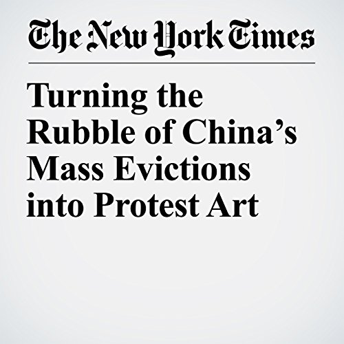 Turning the Rubble of China's Mass Evictions into Protest Art copertina