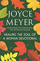 Healing the Soul of a Woman Devotional: 90 Devotions for Overcoming Your Emotional Wounds