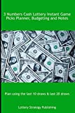 3 Numbers Cash Lottery Instant Game Picks Planner, Budgeting and Notes: Plan using the last 10 draws & last 20 draws
