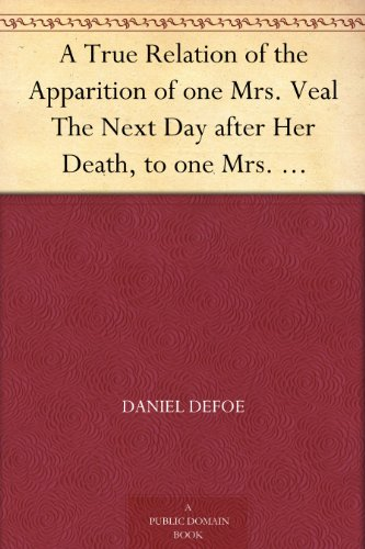 A True Relation of the Apparition of one Mrs. Veal The Next Day after Her Death, to one Mrs. Bargrave, at Canterbury, the 8th of September, 1705; which ... against the Fears of Death (English Edition)の詳細を見る