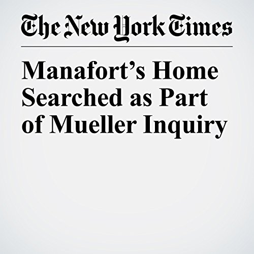 Manafort's Home Searched as Part of Mueller Inquiry copertina
