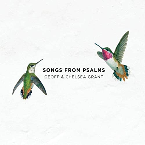 Geoff and Chelsea Grant - Songs from Psalms 2019