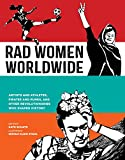 Rad Women Worldwide: Artists and Athletes, Pirates and Punks, and Other Revolutionaries Who Shaped History - Kate Schatz