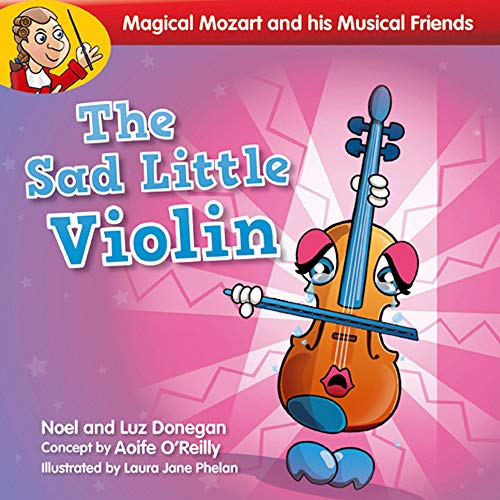 The Sad Little Violin (Magical Mozart and His Musical Friends)