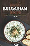 Bountiful Bulgarian Recipes: A Complete Cookbook of Delectable Balkan Dish Ideas!
