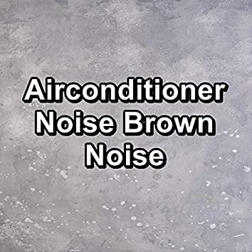 Airconditioner Noise Brown Noise