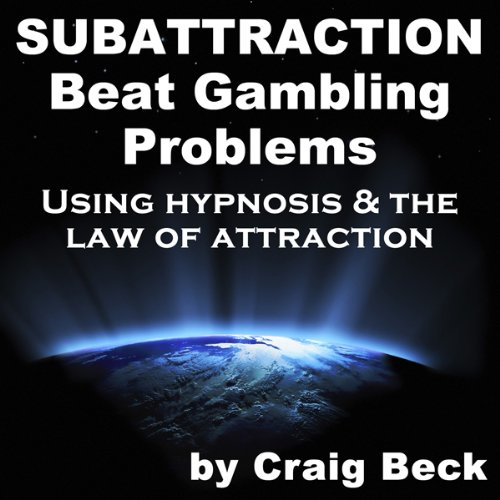 Subattraction: Beat Gambling Problems Using Hypnosis & The Law of Attraction audiobook cover art