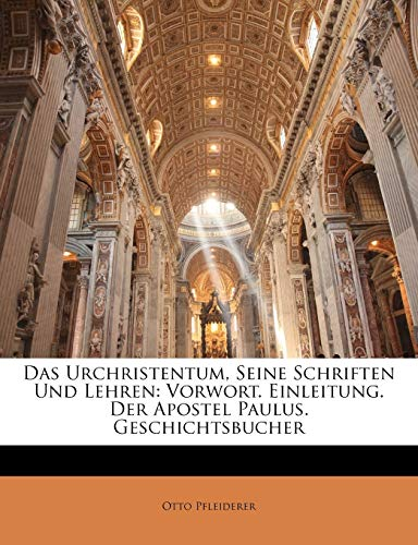 Das Urchristentum, Seine Schriften Und Lehren: Vorwort. Einleitung. Der Apostel Paulus. Geschichtsbucher