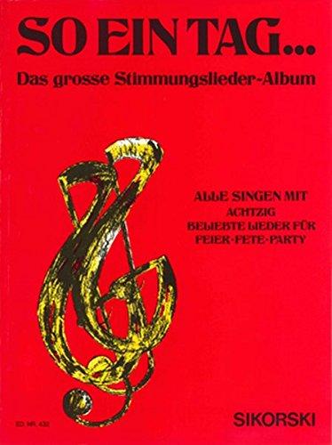So ein Tag ...: Das große Stimmungslieder-Album. 80 beliebte Lieder für Feier, Fete, Party. Ausgabe für Klavier