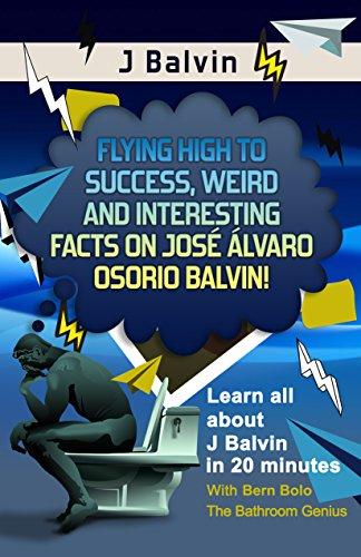 J Balvin: Flying High to Success, Weird and Interesting Facts on  José Álvaro Osorio Balvin!  (English Edition)