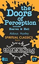 By Aldous Huxley - The Doors of Perception: Heaven and Hell (ThINKing Classics)