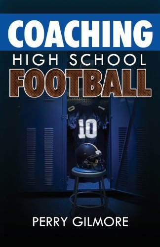 Coaching High School Football - A Brief Handbook for High School and Lower Level Football Coaches by Gilmore, Perry (2013) Paperback