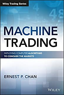 Machine Trading: Deploying Computer Algorithms to Conquer the Markets (Wiley Trading)