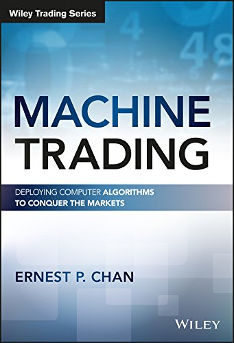 Machine Trading: Deploying Computer Algorithms to Conquer the Markets (Wiley Trading) (English Edition)