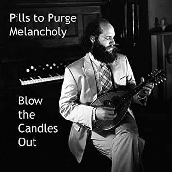 Pills to Purge Melancholy- Blow the Candles Out