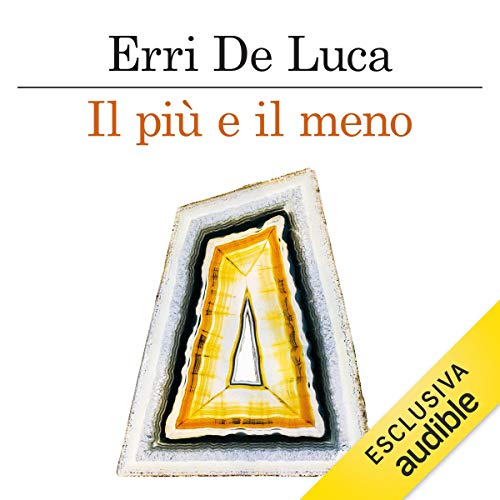 Il più e il meno                   By:                                                                                                                                 Erri De Luca                               Narrated by:                                                                                                                                 Roberto De Francesco                      Length: 3 hrs and 4 mins     Not rated yet     Overall 0.0