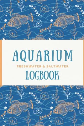 aquarium log book freshwater & saltwater: maintenance your aquarium and record report